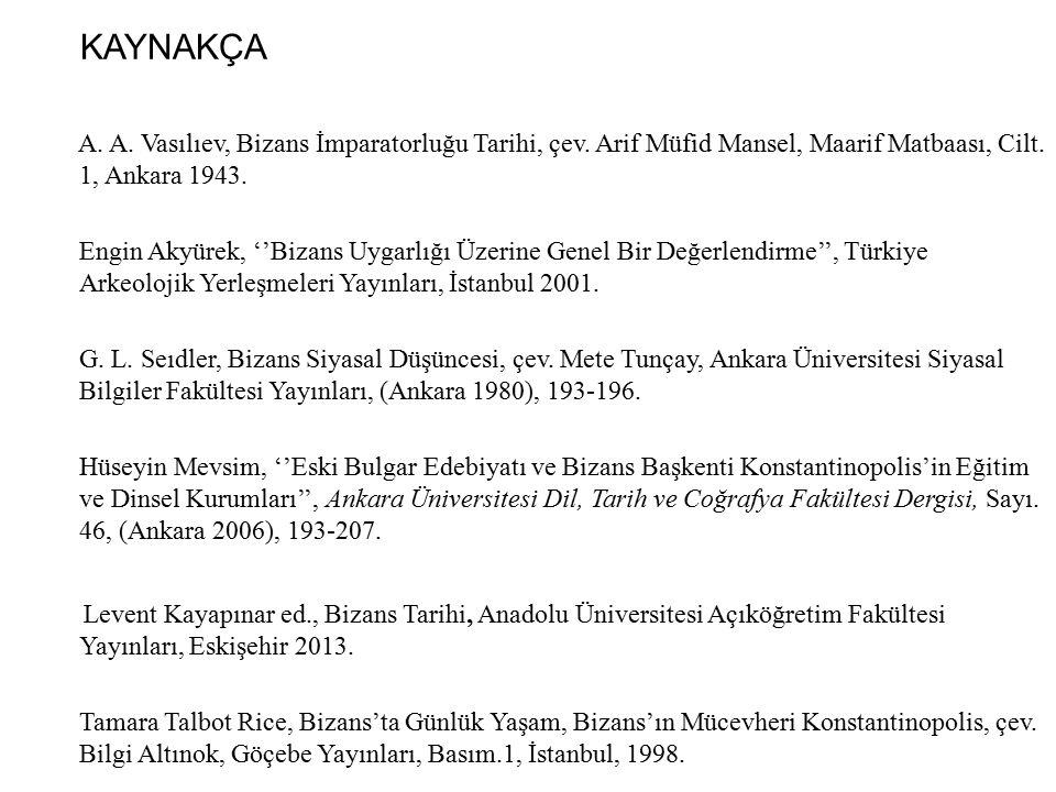 KAYNAKÇA A. A. Vasılıev, Bizans İmparatorluğu Tarihi, çev. Arif Müfid Mansel, Maarif Matbaası, Cilt. 1, Ankara 1943.