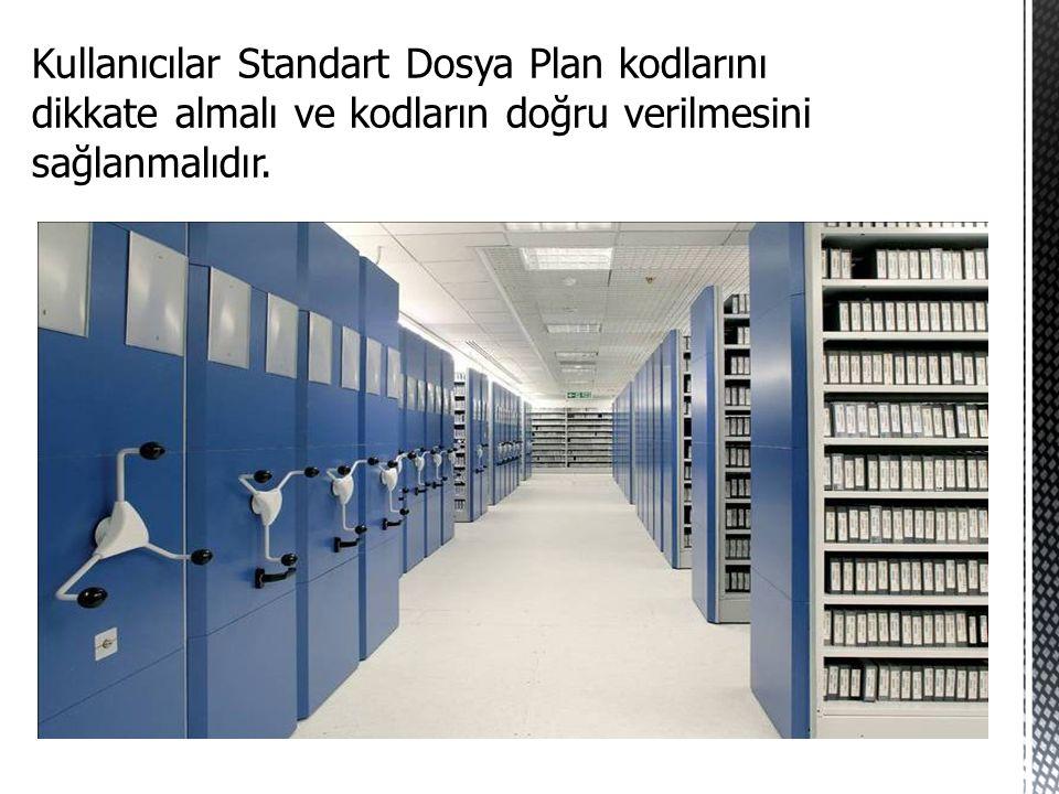 Kullanıcılar Standart Dosya Plan kodlarını dikkate almalı ve kodların doğru verilmesini sağlanmalıdır.