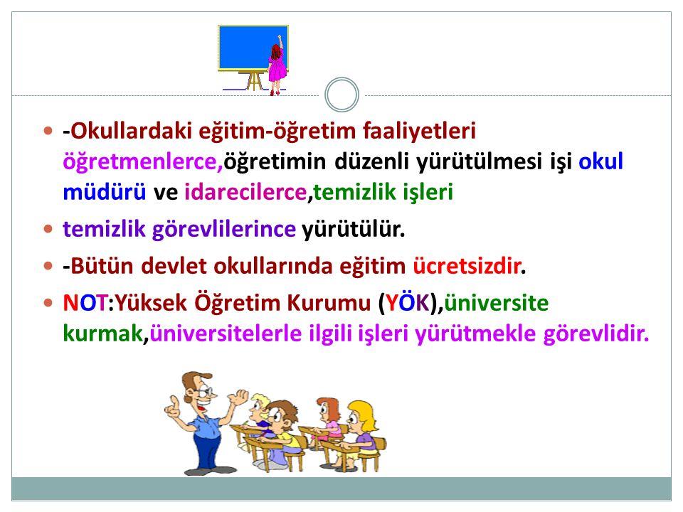 -Okullardaki eğitim-öğretim faaliyetleri öğretmenlerce,öğretimin düzenli yürütülmesi işi okul müdürü ve idarecilerce,temizlik işleri