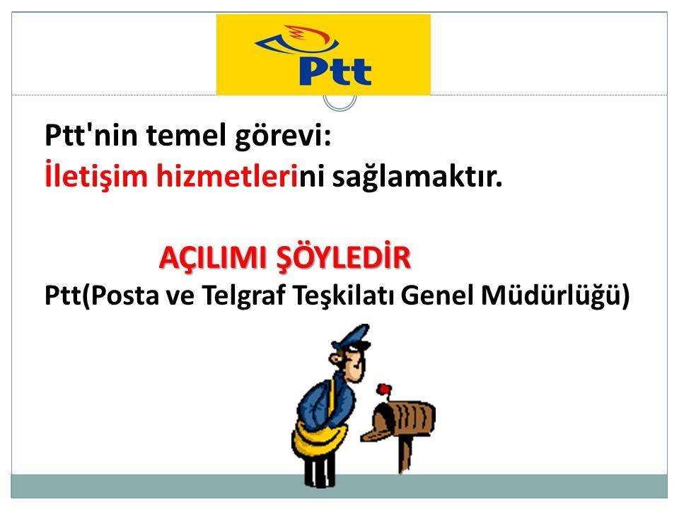 Ptt nin temel görevi: İletişim hizmetlerini sağlamaktır