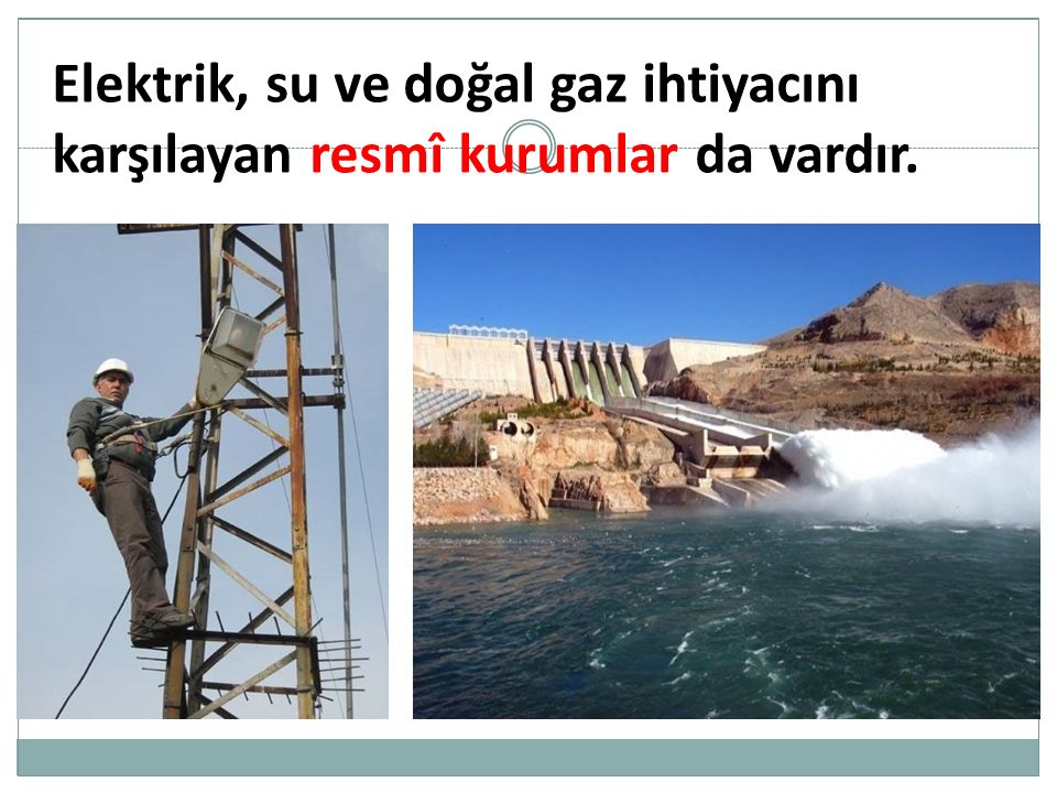 Elektrik, su ve doğal gaz ihtiyacını karşılayan resmî kurumlar da vardır.