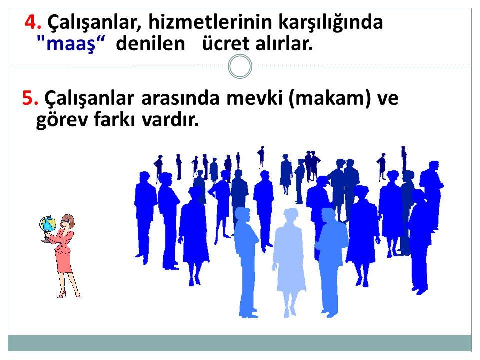5. Çalışanlar arasında mevki (makam) ve görev farkı vardır.