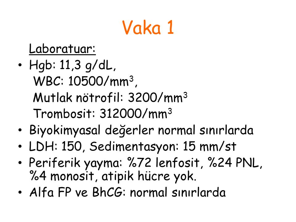 Vaka 1 Laboratuar: Hgb: 11,3 g/dL, WBC: 10500/mm3,