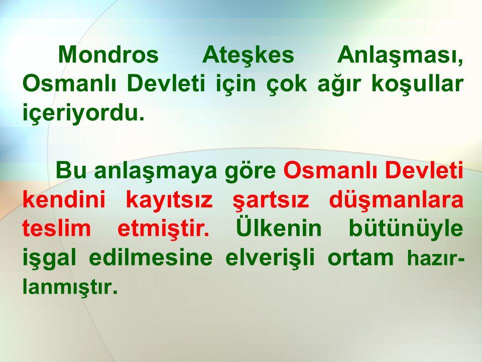 Mondros Ateşkes Anlaşması, Osmanlı Devleti için çok ağır koşullar içeriyordu.