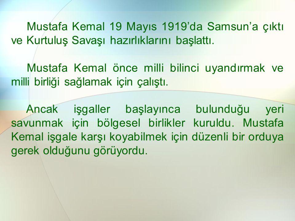 Mustafa Kemal 19 Mayıs 1919'da Samsun'a çıktı ve Kurtuluş Savaşı hazırlıklarını başlattı.