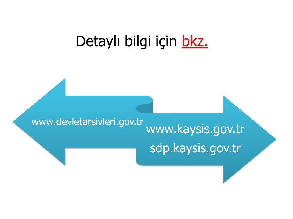 Detaylı bilgi için bkz. www.devletarsivleri.gov.tr www.kaysis.gov.tr