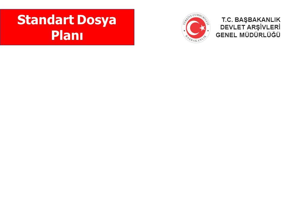 Standart Dosya Planı T.C. BAŞBAKANLIK DEVLET ARŞİVLERİ GENEL MÜDÜRLÜĞÜ