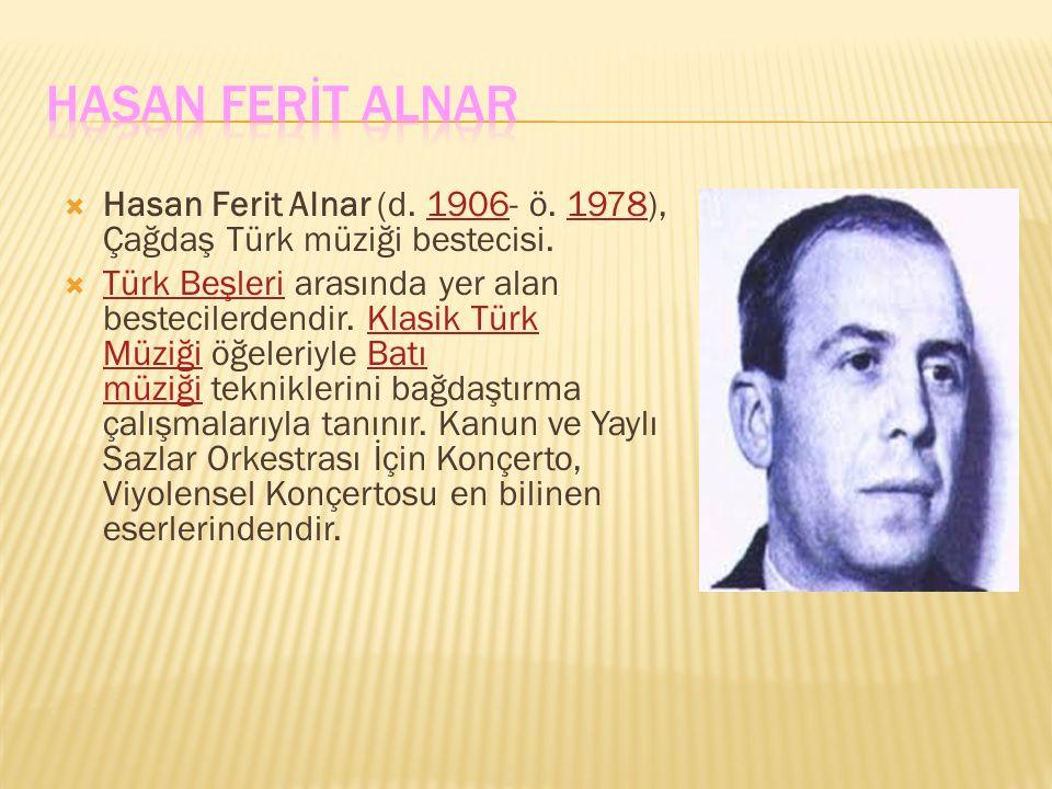 HASAN FERİT ALNAR Hasan Ferit Alnar (d. 1906- ö. 1978), Çağdaş Türk müziği bestecisi.