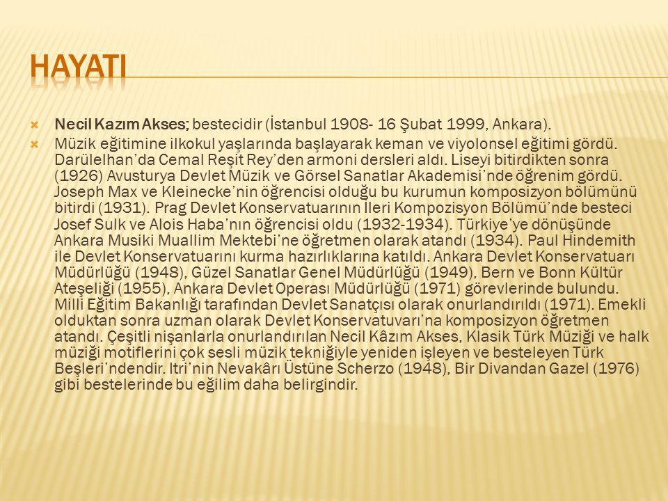 HAYATI Necil Kazım Akses; bestecidir (İstanbul 1908- 16 Şubat 1999, Ankara).