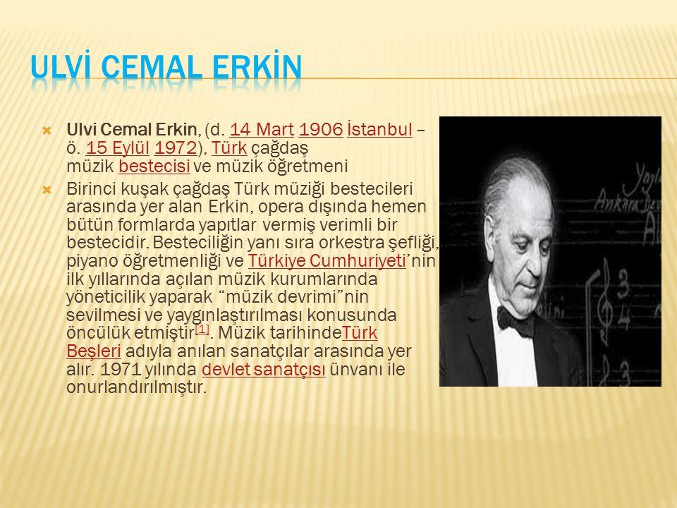 ULVİ CEMAL ERKİN Ulvi Cemal Erkin, (d. 14 Mart 1906 İstanbul – ö. 15 Eylül 1972), Türk çağdaş müzik bestecisi ve müzik öğretmeni.