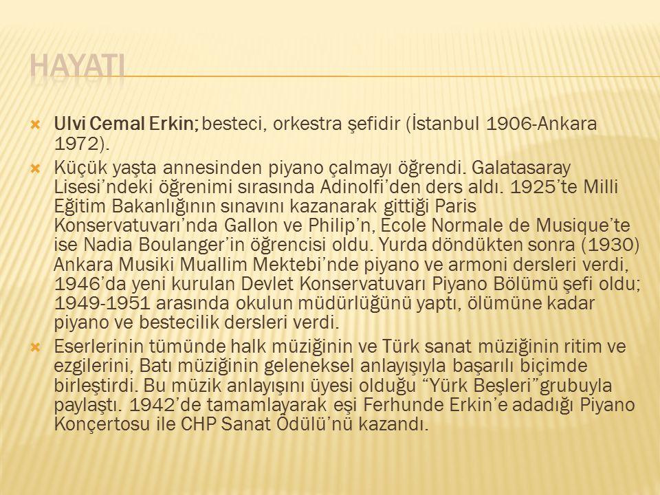 HAYATI Ulvi Cemal Erkin; besteci, orkestra şefidir (İstanbul 1906-Ankara 1972).