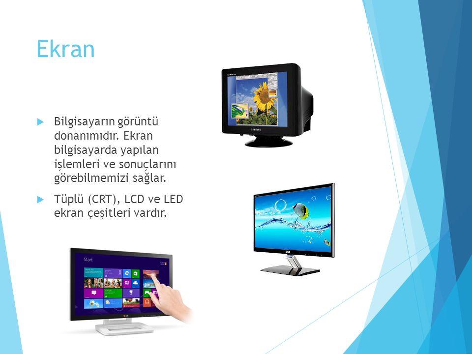 Ekran Bilgisayarın görüntü donanımıdır. Ekran bilgisayarda yapılan işlemleri ve sonuçlarını görebilmemizi sağlar.