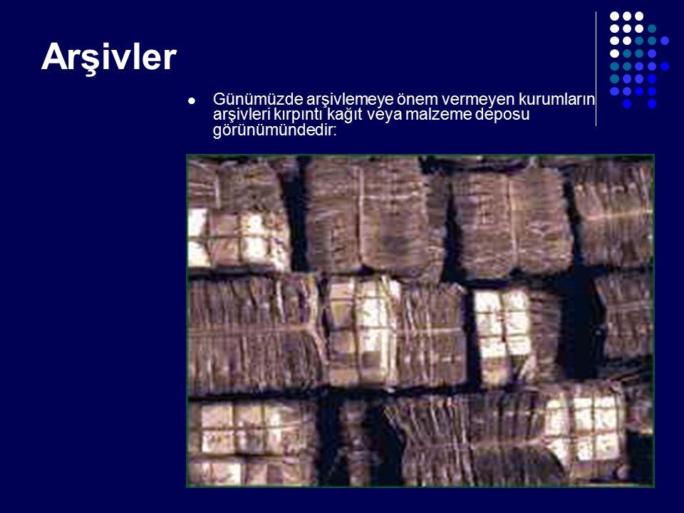 Arşivler Günümüzde arşivlemeye önem vermeyen kurumların arşivleri kırpıntı kağıt veya malzeme deposu görünümündedir: