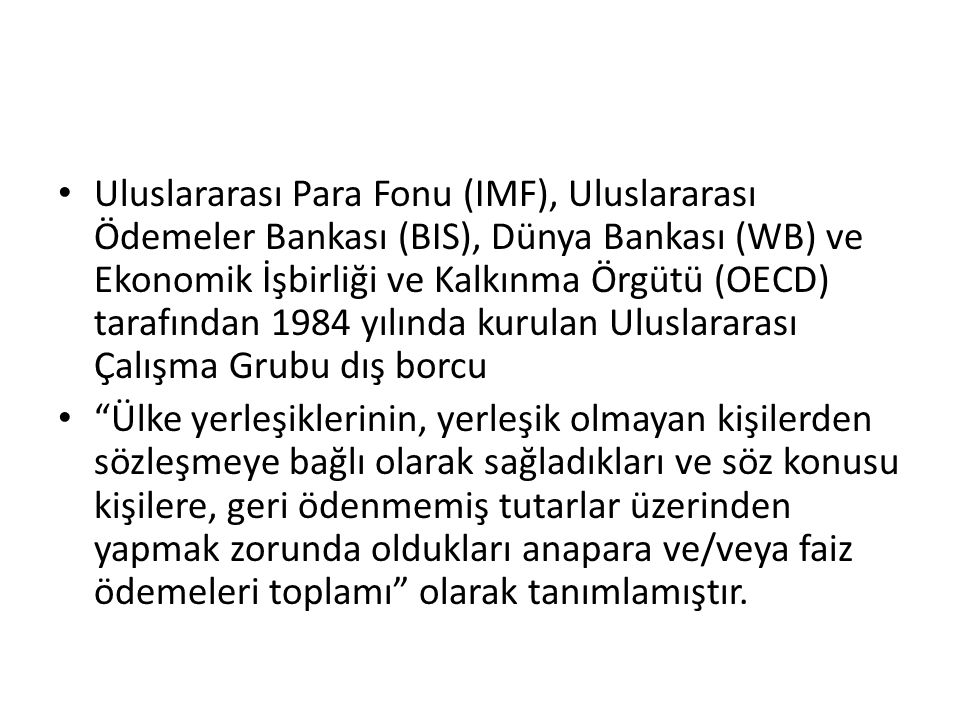 Uluslararası Para Fonu (IMF), Uluslararası Ödemeler Bankası (BIS), Dünya Bankası (WB) ve Ekonomik İşbirliği ve Kalkınma Örgütü (OECD) tarafından 1984 yılında kurulan Uluslararası Çalışma Grubu dış borcu