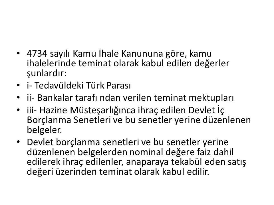 4734 sayılı Kamu İhale Kanununa göre, kamu ihalelerinde teminat olarak kabul edilen değerler şunlardır: