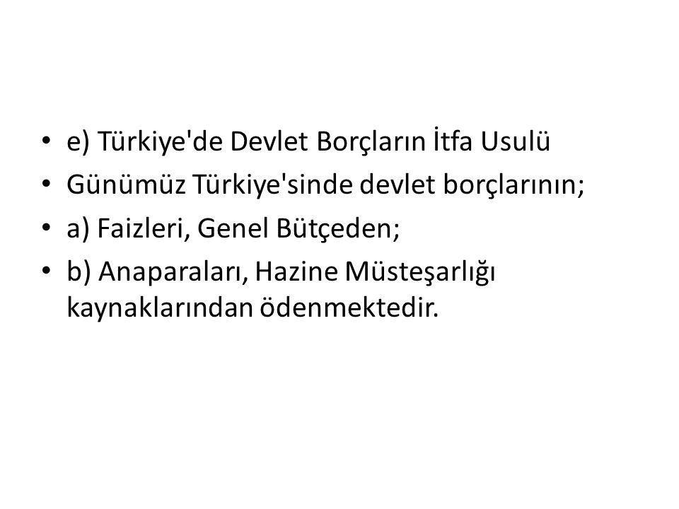 e) Türkiye de Devlet Borçların İtfa Usulü