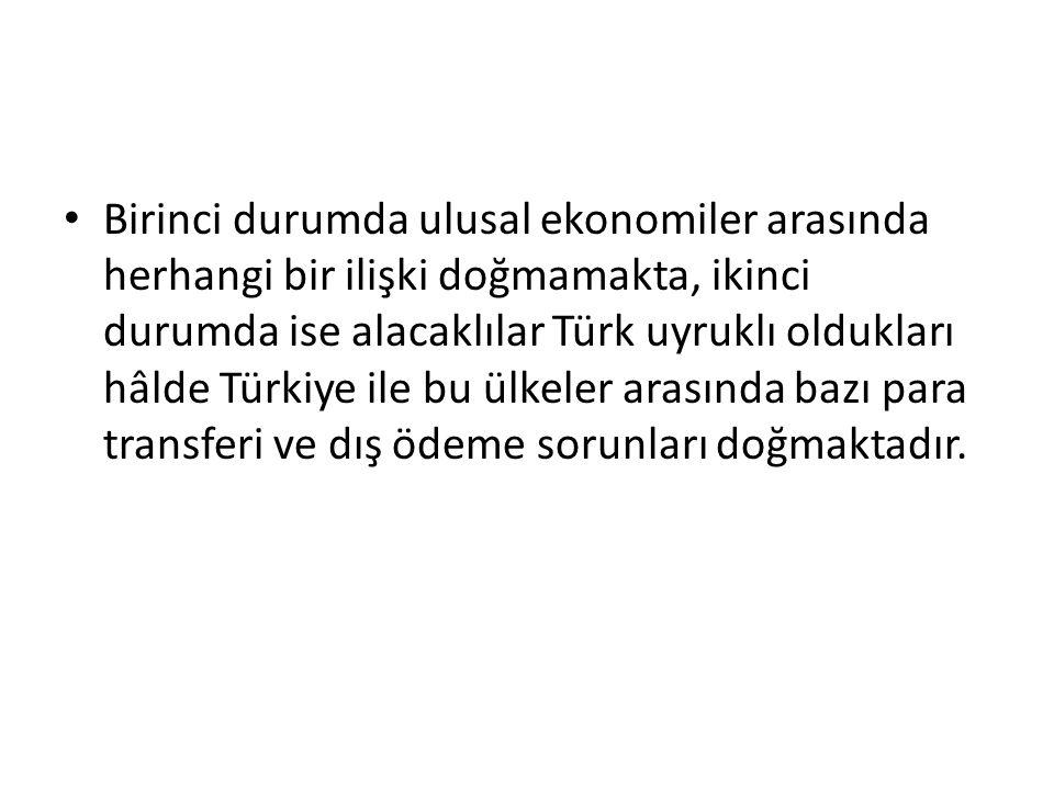 Birinci durumda ulusal ekonomiler arasında herhangi bir ilişki doğmamakta, ikinci durumda ise alacaklılar Türk uyruklı oldukları hâlde Türkiye ile bu ülkeler arasında bazı para transferi ve dış ödeme sorunları doğmaktadır.