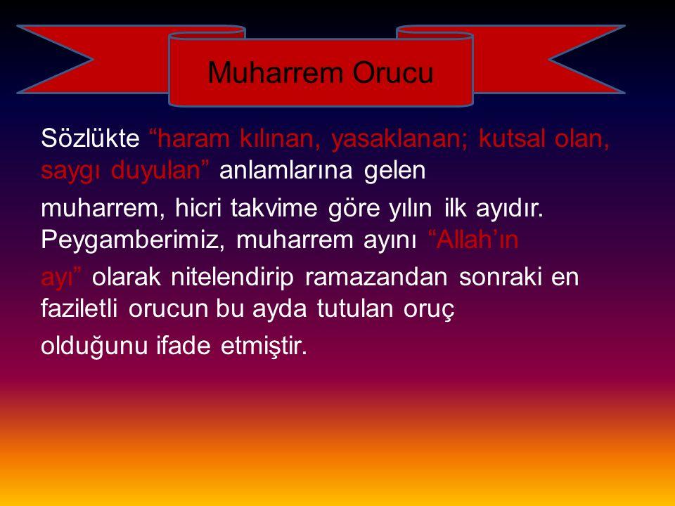 Muharrem Orucu Sözlükte haram kılınan, yasaklanan; kutsal olan, saygı duyulan anlamlarına gelen.