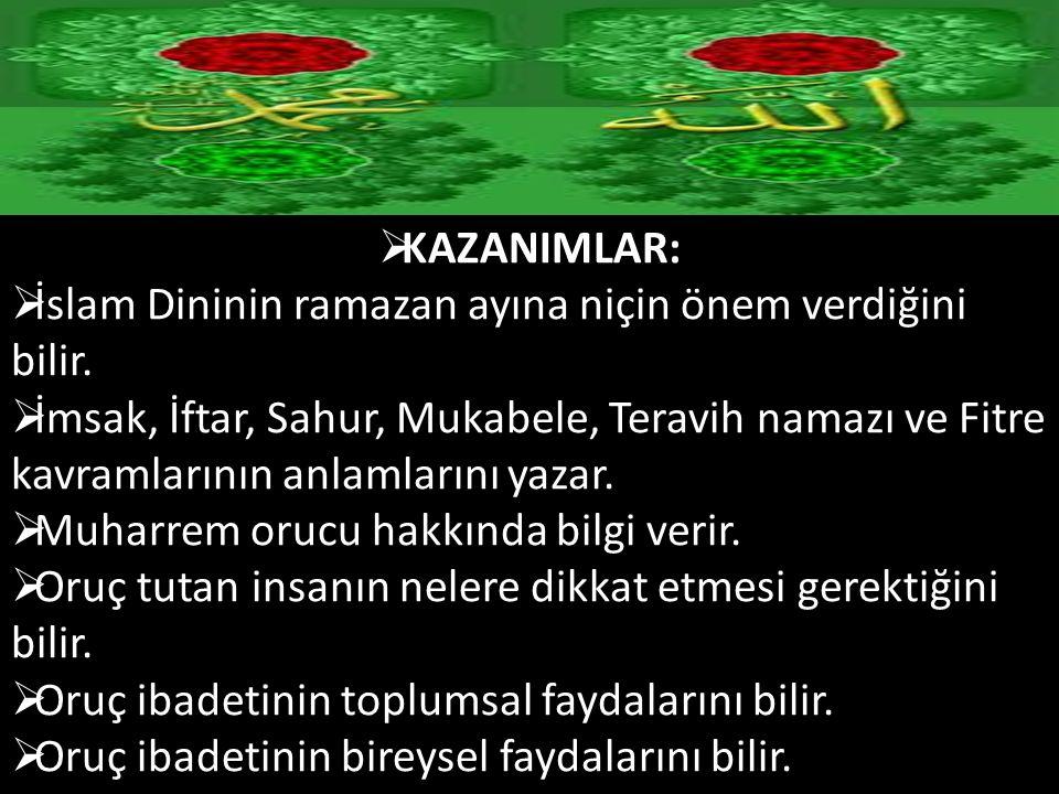 KAZANIMLAR: İslam Dininin ramazan ayına niçin önem verdiğini bilir.