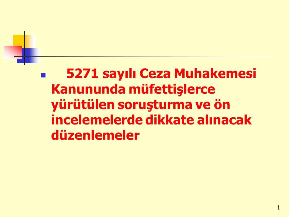 5271 sayılı Ceza Muhakemesi Kanununda müfettişlerce yürütülen soruşturma ve ön incelemelerde dikkate alınacak düzenlemeler