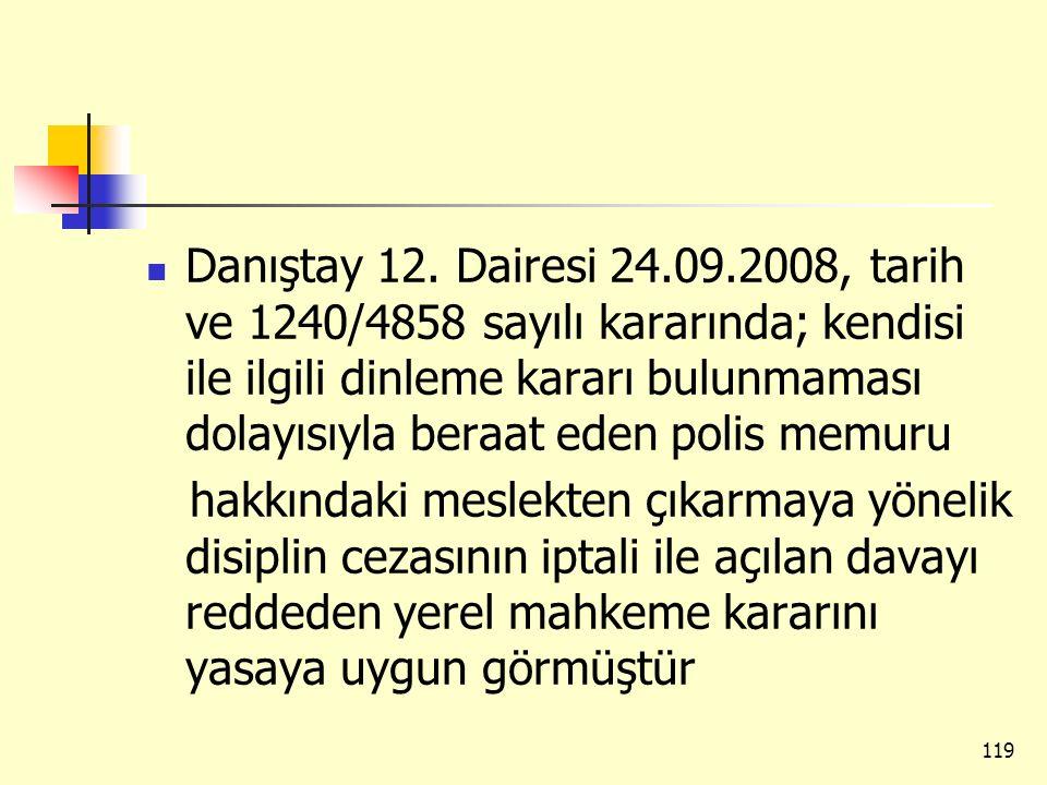 Danıştay 12. Dairesi 24.09.2008, tarih ve 1240/4858 sayılı kararında; kendisi ile ilgili dinleme kararı bulunmaması dolayısıyla beraat eden polis memuru