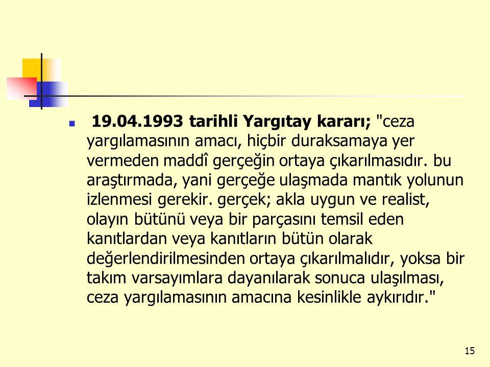 19.04.1993 tarihli Yargıtay kararı; ceza yargılamasının amacı, hiçbir duraksamaya yer vermeden maddî gerçeğin ortaya çıkarılmasıdır.