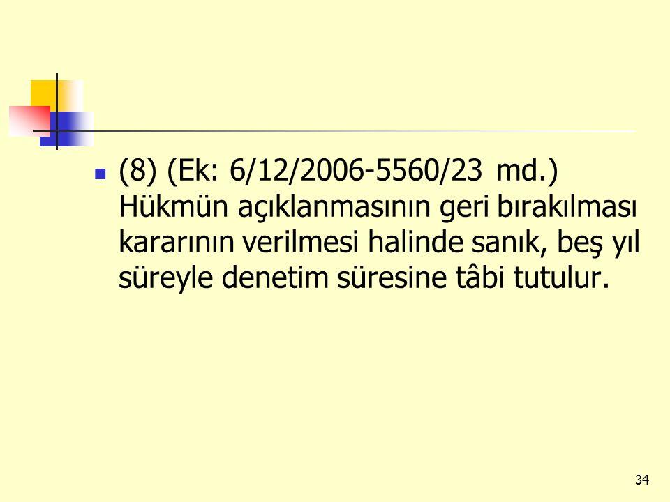 (8) (Ek: 6/12/2006-5560/23 md.) Hükmün açıklanmasının geri bırakılması kararının verilmesi halinde sanık, beş yıl süreyle denetim süresine tâbi tutulur.