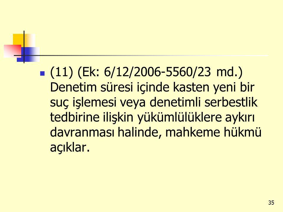 (11) (Ek: 6/12/2006-5560/23 md.) Denetim süresi içinde kasten yeni bir suç işlemesi veya denetimli serbestlik tedbirine ilişkin yükümlülüklere aykırı davranması halinde, mahkeme hükmü açıklar.