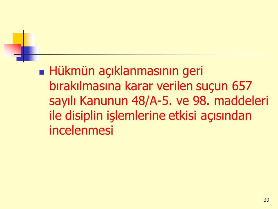 Hükmün açıklanmasının geri bırakılmasına karar verilen suçun 657 sayılı Kanunun 48/A-5.