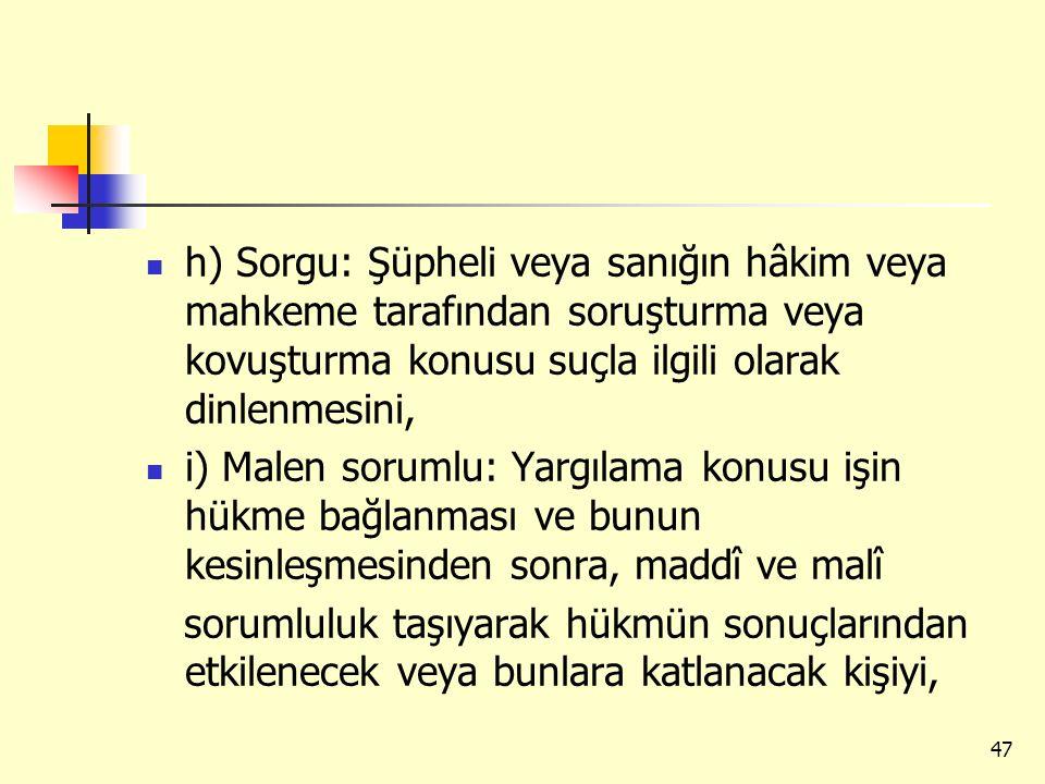 h) Sorgu: Şüpheli veya sanığın hâkim veya mahkeme tarafından soruşturma veya kovuşturma konusu suçla ilgili olarak dinlenmesini,