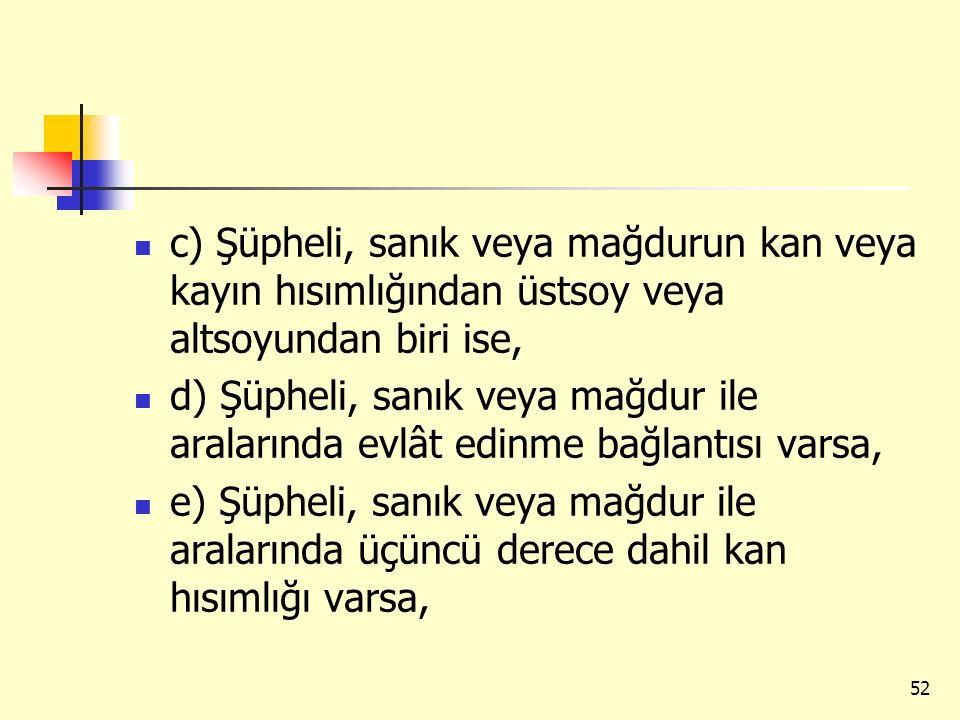 c) Şüpheli, sanık veya mağdurun kan veya kayın hısımlığından üstsoy veya altsoyundan biri ise,