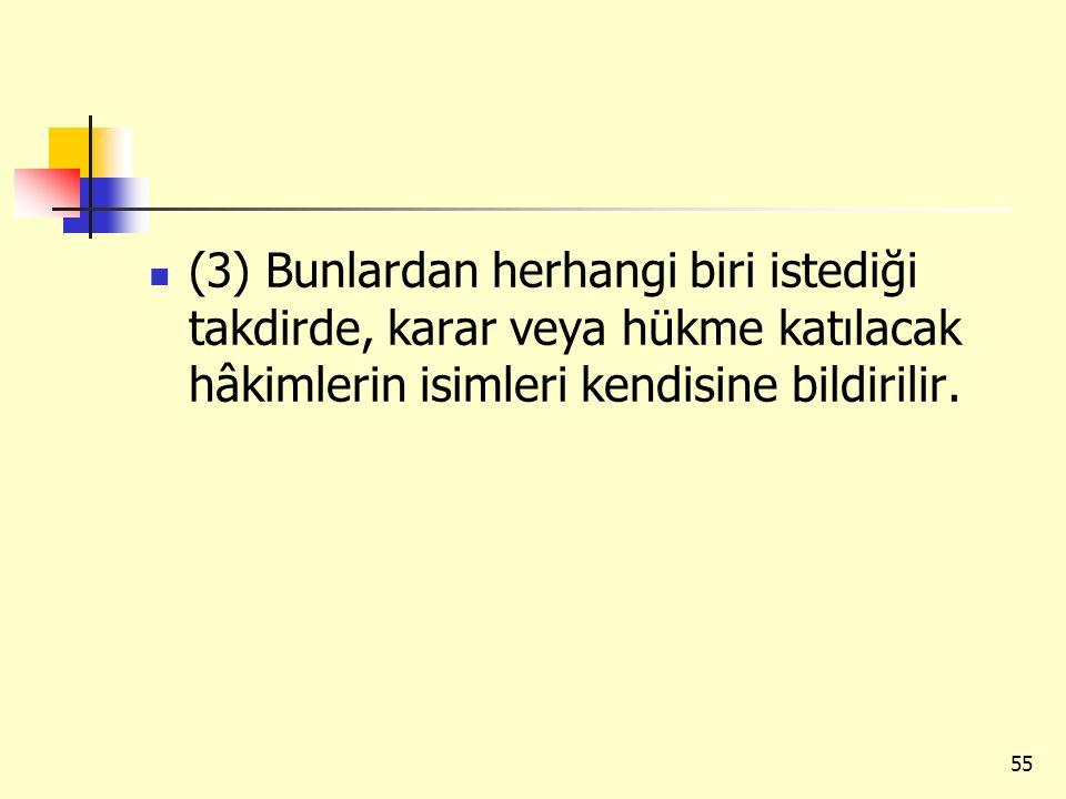 (3) Bunlardan herhangi biri istediği takdirde, karar veya hükme katılacak hâkimlerin isimleri kendisine bildirilir.