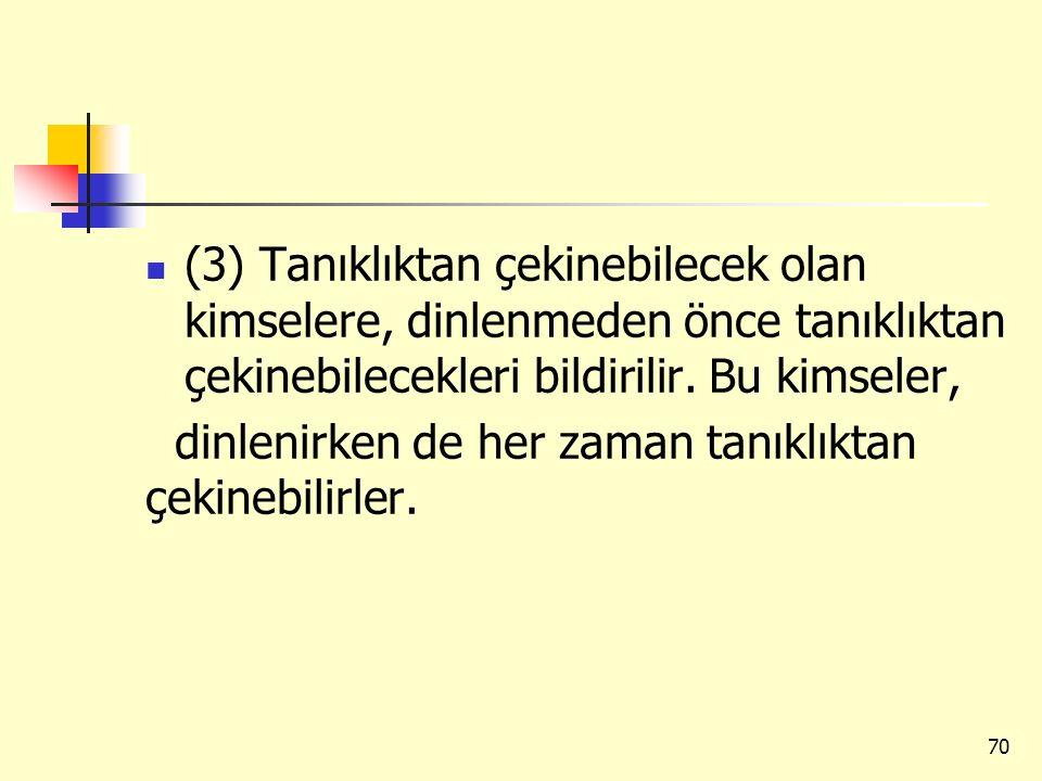 (3) Tanıklıktan çekinebilecek olan kimselere, dinlenmeden önce tanıklıktan çekinebilecekleri bildirilir. Bu kimseler,