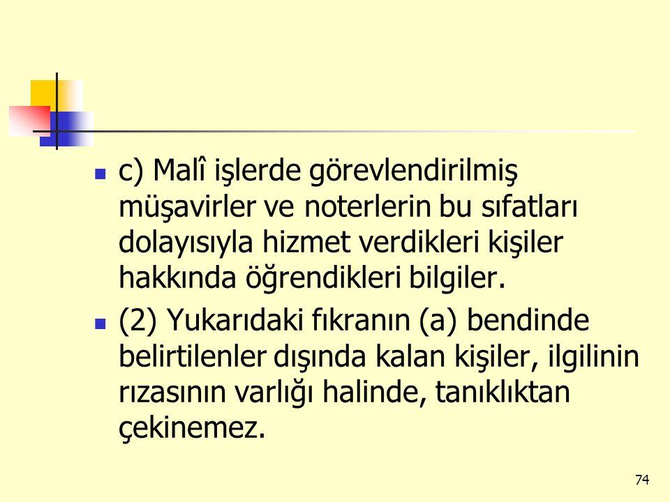 c) Malî işlerde görevlendirilmiş müşavirler ve noterlerin bu sıfatları dolayısıyla hizmet verdikleri kişiler hakkında öğrendikleri bilgiler.