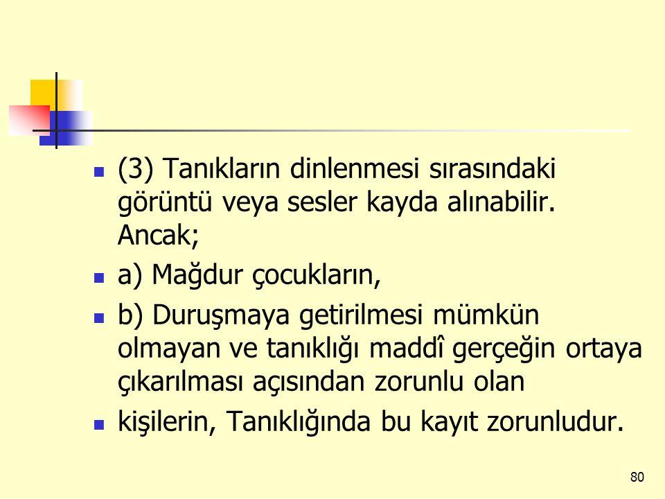 (3) Tanıkların dinlenmesi sırasındaki görüntü veya sesler kayda alınabilir. Ancak;