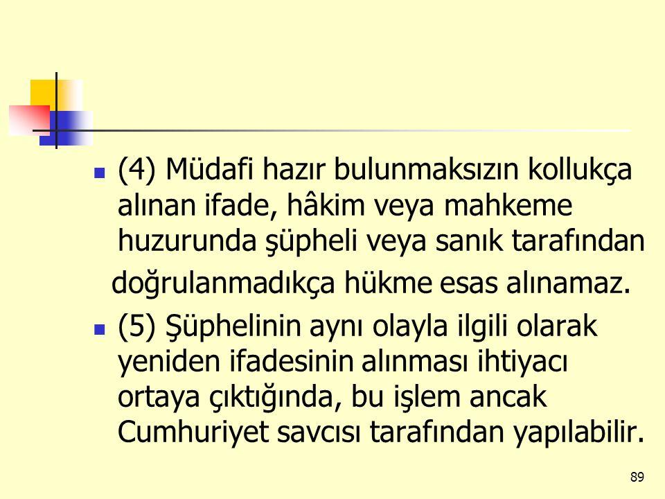 (4) Müdafi hazır bulunmaksızın kollukça alınan ifade, hâkim veya mahkeme huzurunda şüpheli veya sanık tarafından