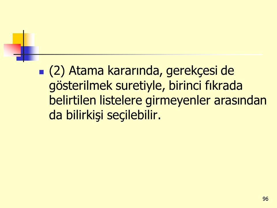 (2) Atama kararında, gerekçesi de gösterilmek suretiyle, birinci fıkrada belirtilen listelere girmeyenler arasından da bilirkişi seçilebilir.