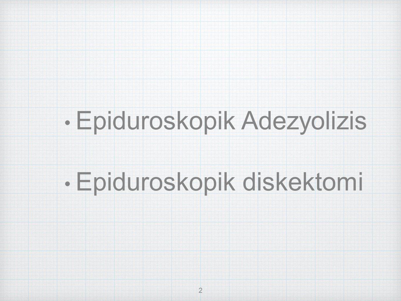 Epiduroskopik Adezyolizis Epiduroskopik diskektomi