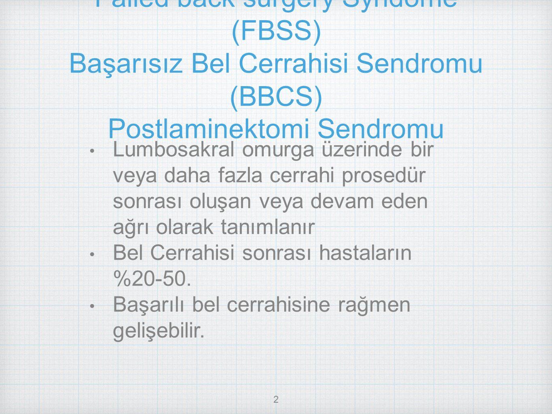 Failed back surgery Syndome (FBSS) Başarısız Bel Cerrahisi Sendromu (BBCS) Postlaminektomi Sendromu