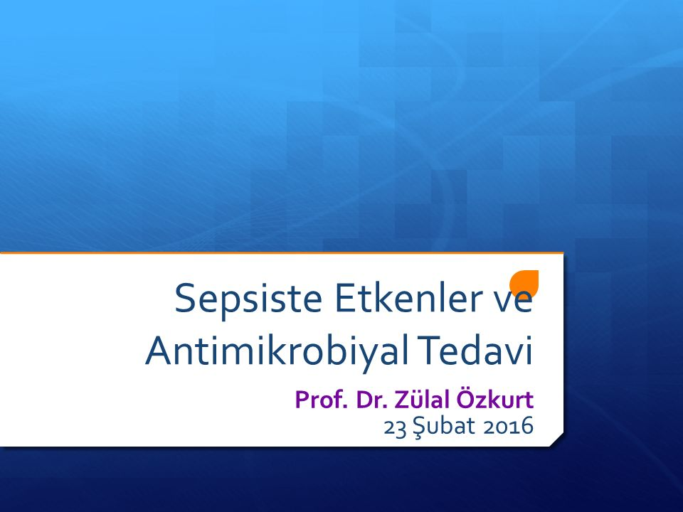 Sepsiste Etkenler ve Antimikrobiyal Tedavi