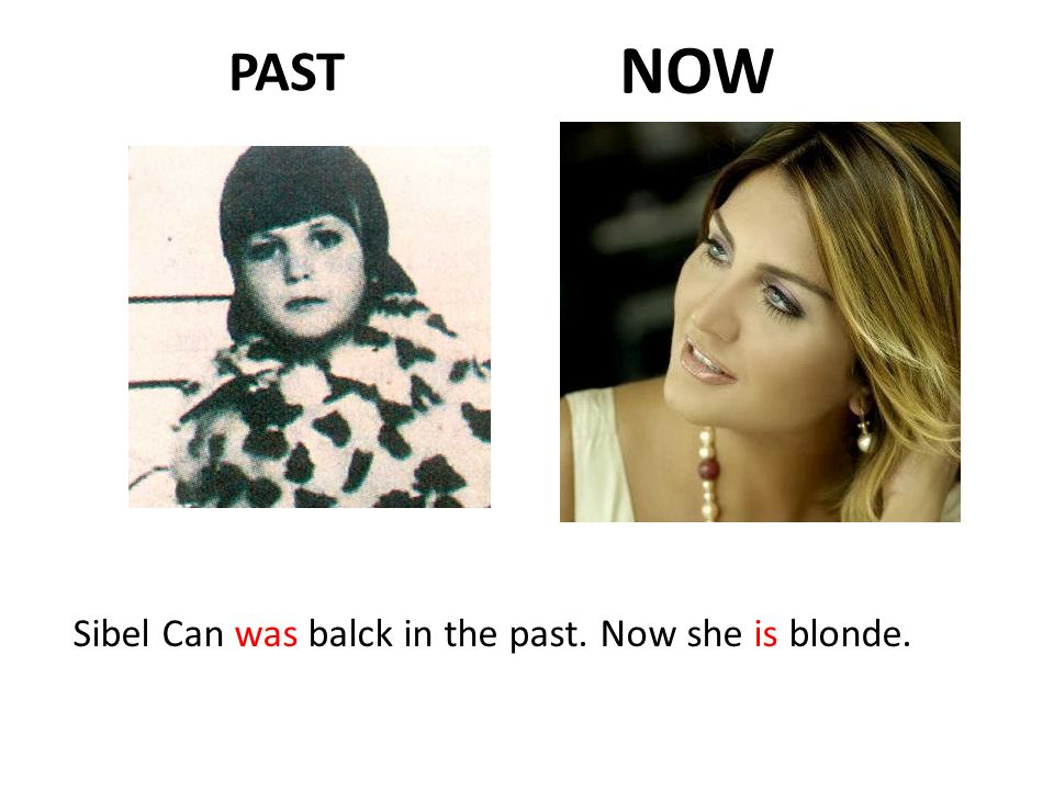NOW PAST Sibel Can was balck in the past. Now she is blonde.