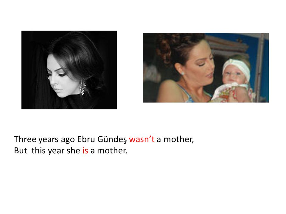 Three years ago Ebru Gündeş wasn't a mother,