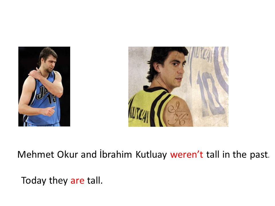 Mehmet Okur and İbrahim Kutluay weren't tall in the past.