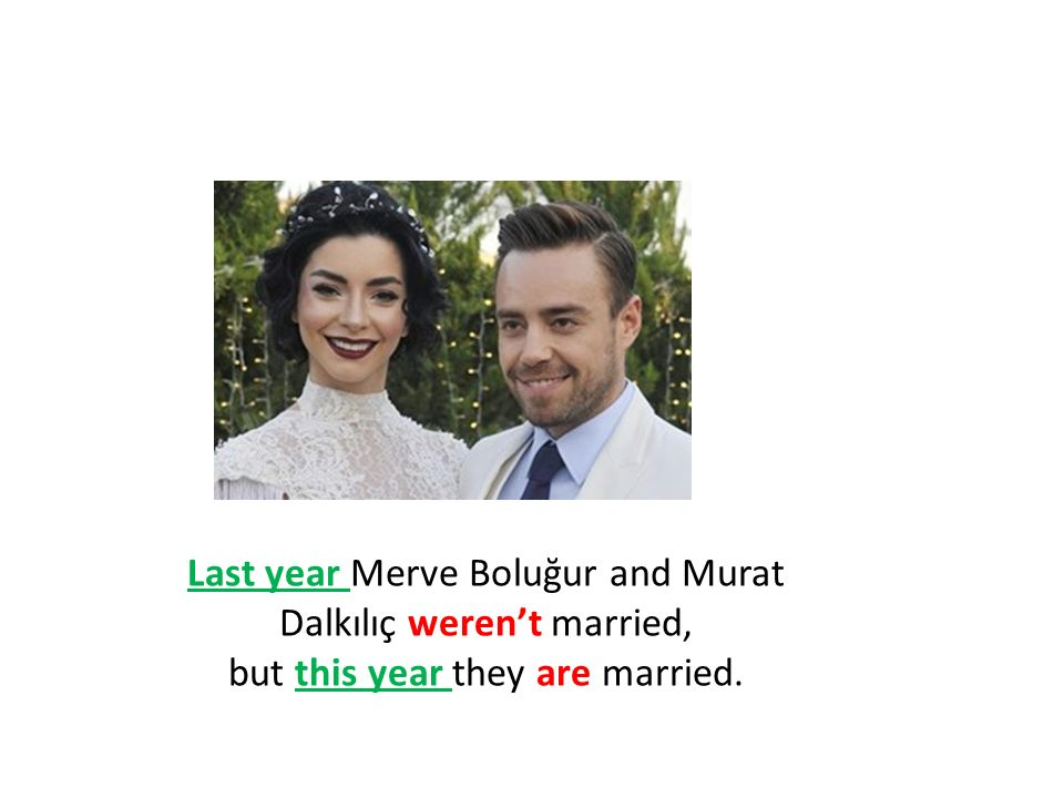 Last year Merve Boluğur and Murat Dalkılıç weren't married,
