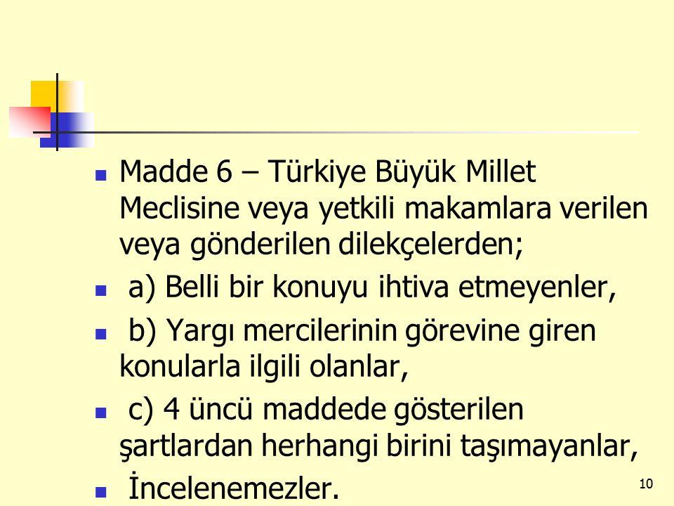 Madde 6 – Türkiye Büyük Millet Meclisine veya yetkili makamlara verilen veya gönderilen dilekçelerden;