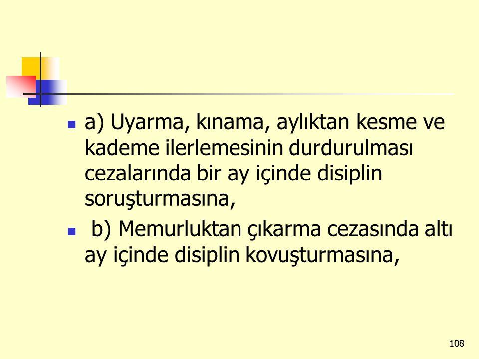 a) Uyarma, kınama, aylıktan kesme ve kademe ilerlemesinin durdurulması cezalarında bir ay içinde disiplin soruşturmasına,