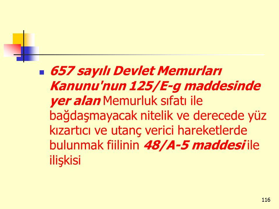 657 sayılı Devlet Memurları Kanunu nun 125/E-g maddesinde yer alan Memurluk sıfatı ile bağdaşmayacak nitelik ve derecede yüz kızartıcı ve utanç verici hareketlerde bulunmak fiilinin 48/A-5 maddesi ile ilişkisi