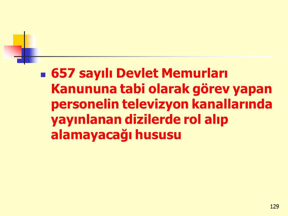 657 sayılı Devlet Memurları Kanununa tabi olarak görev yapan personelin televizyon kanallarında yayınlanan dizilerde rol alıp alamayacağı hususu