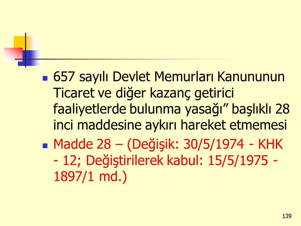 657 sayılı Devlet Memurları Kanununun Ticaret ve diğer kazanç getirici faaliyetlerde bulunma yasağı başlıklı 28 inci maddesine aykırı hareket etmemesi