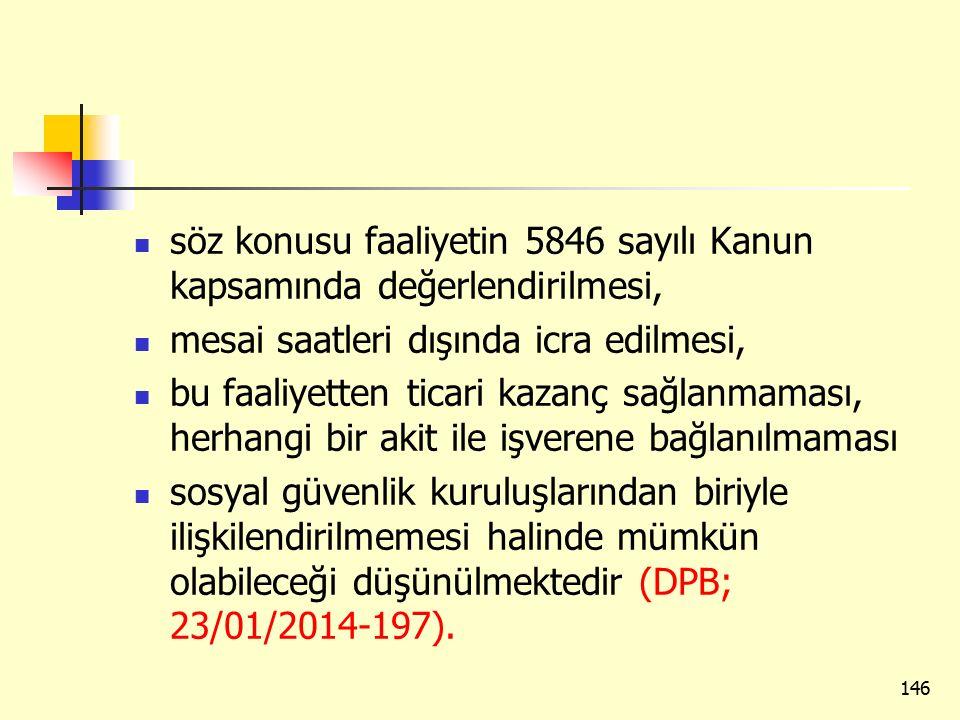 söz konusu faaliyetin 5846 sayılı Kanun kapsamında değerlendirilmesi,